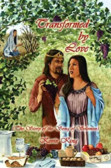 Transformed by Love (The Story of the Song of Solomon) by [Kevin King]