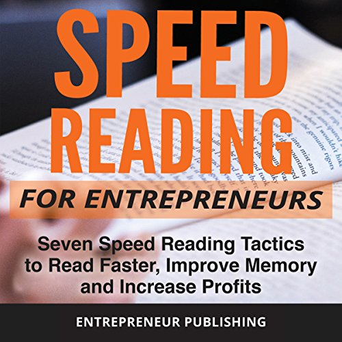 Speed Reading for Entrepreneurs: Seven Speed Reading Tactics to Read Faster, Improve Memory and Increase Profits audiobook cover art