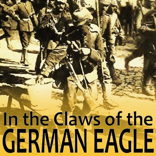 In the Claws of the German Eagle audiobook cover art
