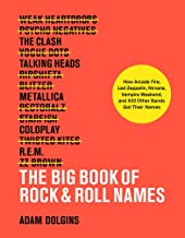Big Book of Rock & Roll Names: How Arcade Fire, Led Zeppelin, Nirvana, Vampire Weekend, and 532 Other Bands Got Their Names