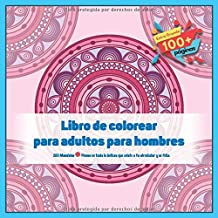 Libro de colorear para adultos para hombres 100 Mandalas - Piensa en toda la belleza que existe a tu alrededor y se feliz.