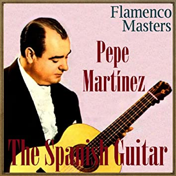 "The Spanish Guitar, ""Flamenco Masters"": Pepe Martinez"