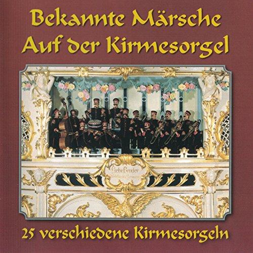 Bekannte Märsche auf der Kirmesorgel (verschiedene Kirmes- und Konzertorgeln)