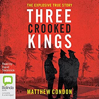 Three Crooked Kings     Three Crooked Kings, Book 1              By:                                                                                                                                 Matthew Condon                               Narrated by:                                                                                                                                 David Tredinnick                      Length: 12 hrs and 24 mins     8 ratings     Overall 4.5