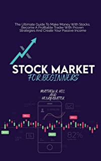 Stock Market For Beginners: The Ultimate Guide To Make Money With Stocks. Become A Profitable Trader With Proven Strategie...