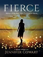 Fierce - Women's Bible Study Participant Workbook: Women of the Bible Who Changed the World