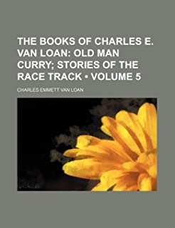 The Books of Charles E. Van Loan (Volume 5); Old Man Curry Stories of the Race Track