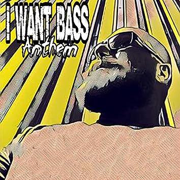 I Want Bass (House) Anthem