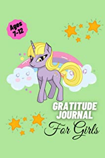 Gratitude Journal For Girls Ages 7-12: A Daily Guide To Develop Gratitude and Mindfulness through Positive Affirmations fo...
