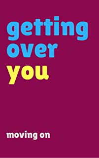 Getting Over You – Words of Wisdom: Moving On (Quotes, poems and advice for a broken heart)