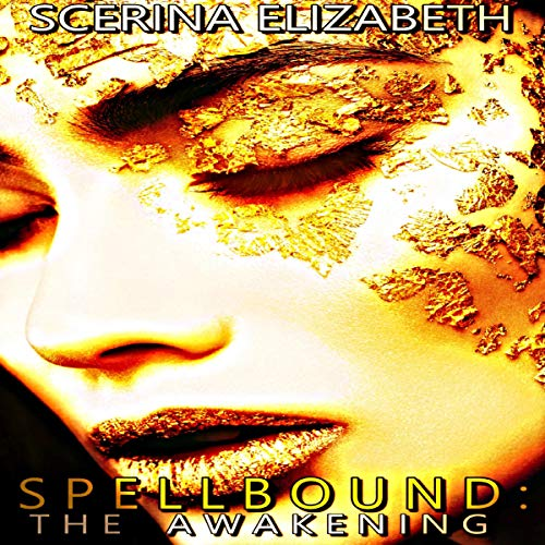 Spellbound: The Awakening                   By:                                                                                                                                 Scerina Elizabeth                               Narrated by:                                                                                                                                 Michelle Jones                      Length: 2 hrs and 16 mins     Not rated yet     Overall 0.0