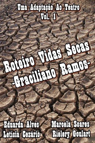 Roteiro Vidas Secas: -Graciliano Ramos- (Uma Adaptação Ao Teatro Livro 1)