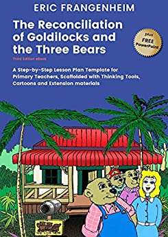 The Reconciliation of Goldilocks and the Three Bears: A Step- by-Step Lesson Plan Template for Primary Teachers, Scaffolded with Thinking Tools, Cartoons and Extension Materials by [Eric Frangenheim, Wolf Wildwood]