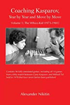 Coaching Kasparov, Year by Year and Move by Move, Volume I: The Whizz-Kid (1973-1981)