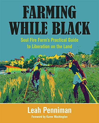 Compare Textbook Prices for Farming While Black: Soul Fire Farm's Practical Guide to Liberation on the Land  ISBN 9781603587617 by Penniman, Leah,Washington, Karen