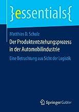Der Produktentstehungsprozess in der Automobilindustrie: Eine Betrachtung aus Sicht der Logistik (essentials) (German Edit...
