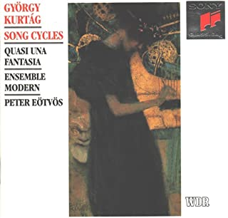 György Kurtág: Song Cycles Messages of the Late Miss R.V Troussova, Op. 17; Scenes from a Novel, Op. 19 ...Quasi una Fantasia..., Op. 27 - Ensemble Modern / Peter Eötvös