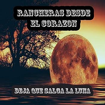 Rancheras Desde el Corazon: Deja Que Salga la Luna