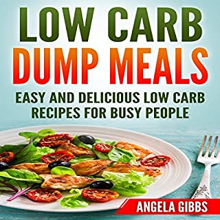 Low Carb Dump Meals     Easy and Delicious Low Carb Recipes for Busy People              By:                                                                                                                                 Angela Gibbs                               Narrated by:                                                                                                                                 Sangita Chauhan                      Length: 1 hr and 7 mins     Not rated yet     Overall 0.0