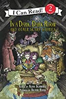 In a Dark, Dark Room and Other Scary Stories: Reillustrated Edition (I Can Read Level 2)