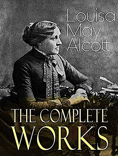 The Complete Works of Louisa M. Alcott