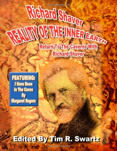 Reality Of The Inner Earth - Return To The Caverns With Richard Shaver: Featuring: I Have Been In The Caves By Margaret Rogers