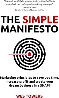 The Simple Manifesto: Marketing Principles to Save You Time, Increase Profit and Create Your Dream Business in a Snap!