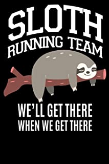 Sloth Running Team We'll get There when we get there: Sloth Running Team Funny Sloth Lover Notebook for Taking Note 100 pa...