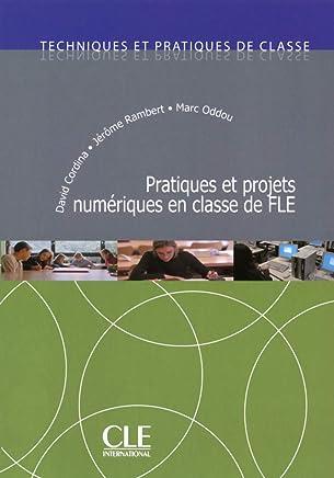 Pratiques et projets numériques en classe de FLE - Techniques et pratiques de classe - Livre [Lingua francese]