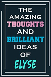The Amazing Thoughts And Brilliant Ideas Of Elyse: Blank Lined Notebook | Personalized Name Gifts