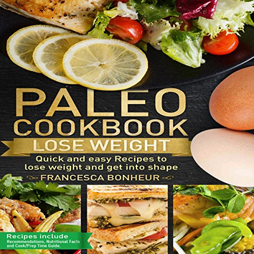 Paleo Cookbook: Quick and Easy Recipes to Lose Weight and Get into Shape audiobook cover art