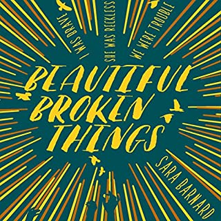 Beautiful Broken Things                   By:                                                                                                                                 Sara Barnard                               Narrated by:                                                                                                                                 Charlie Sanderson                      Length: 10 hrs and 10 mins     10 ratings     Overall 4.6
