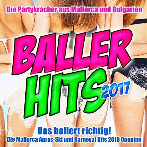 Baller Hits 2017 - Das ballert richtig! Die Partykracher aus Mallorca und Bulgarien [Explicit] (Die Mallorca Okotberfest Apres-Ski und Karneval Hits bis zum Opening 2018)