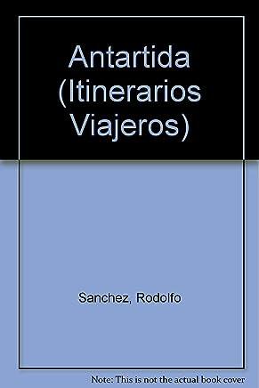 antartida introduccion a un continente remoto (Itinerarios Viajeros) (Spanish Edition)