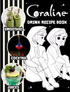 Juices Cocktails Smoothies Coraline Drink Recipe Book: Juices Smoothies The Craft Of Cocktails Coraline Smoothie Recipes F...