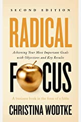 Radical Focus SECOND EDITION: Achieving Your Most Important Goals with Objectives and Key Results (Empowered Teams) Kindle Edition