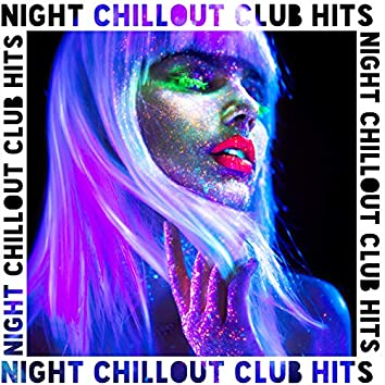 Night Chillout Club Hits - Dancefloor, Lounge Club, Dance Party