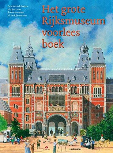 Het grote Rijksmuseum voorleesboek: de beste kinderboekenschrijvers over de meesterwerken uit het Rijksmuseum