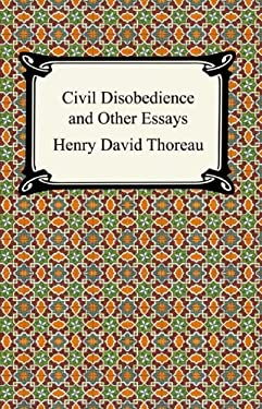 Civil Disobedience and Other Essays (The Collected Essays of Henry David Thoreau) (Digireads.com Classic)