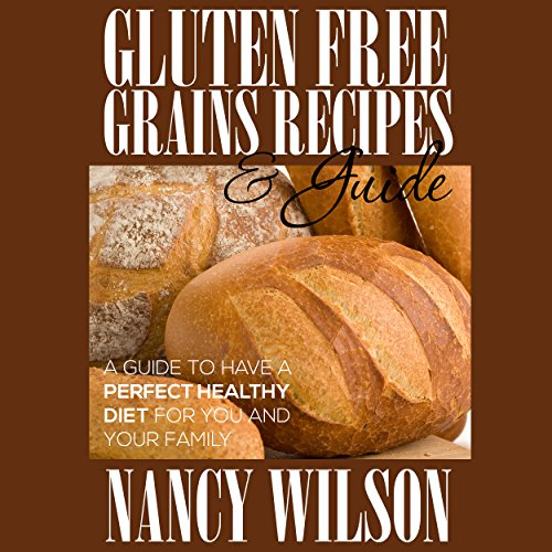 Gluten-Free Grains, Recipes, & Guide                   By:                                                                                                                                 Nancy Wilson                               Narrated by:                                                                                                                                 Melissa Fabregas                      Length: 1 hr and 14 mins     Not rated yet     Overall 0.0