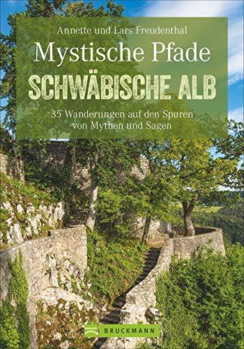 Mystische Pfade Schwäbische Alb: 35 Wanderungen auf den Spuren von Mythen und Sagen