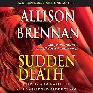 Sudden Death     A Novel of Suspense              By:                                                                                                                                 Allison Brennan                               Narrated by:                                                                                                                                 Ann Marie Lee                      Length: 12 hrs and 40 mins     113 ratings     Overall 4.1