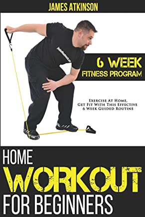 Home Workout For Beginners: 6-Week Fitness Program with Fat Burning Workouts for Long-term Weight Loss