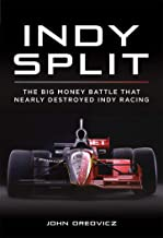 Indy Split: The Big Money Battle that Nearly Destroyed Indy Racing