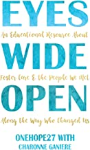 Eyes Wide Open: An Educational Resource about Foster Care & the People We Met Along the Way Who Changed Us