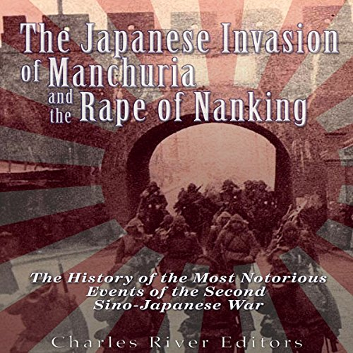 The Japanese Invasion of Manchuria and the Rape of Nanking audiobook cover art