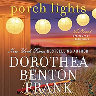 Porch Lights                   By:                                                                                                                                 Dorothea Benton Frank                               Narrated by:                                                                                                                                 Robin Miles                      Length: 10 hrs and 47 mins     324 ratings     Overall 4.4