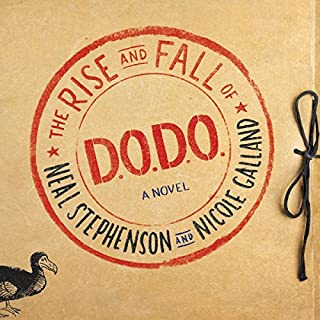The Rise and Fall of D.O.D.O.     A Novel              By:                                                                                                                                 Neal Stephenson,                                                                                        Nicole Galland                               Narrated by:                                                                                                                                 Laurence Bouvard,                                                                                        Shelley Atkinson,                                                                                        Laural Merlington,                   and others                 Length: 24 hrs and 27 mins     7,025 ratings     Overall 4.2