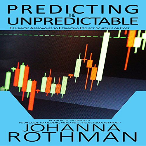Predicting the Unpredictable: Pragmatic Approaches to Estimating Cost or Schedule audiobook cover art