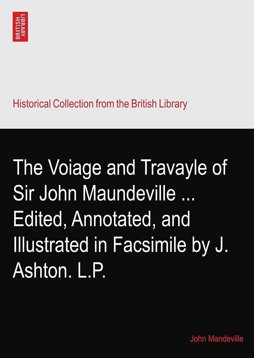 天才季節しかしながらThe Voiage and Travayle of Sir John Maundeville ... Edited, Annotated, and Illustrated in Facsimile by J. Ashton. L.P.
